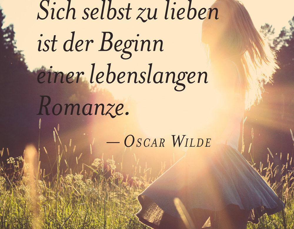 Oscar Wilde: Sich selbst zu lieben ist der Beginn einer lebenslangen Romanze.