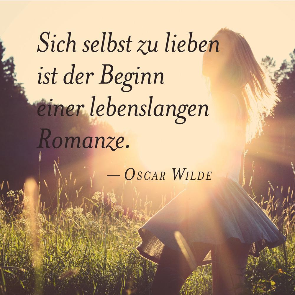 Oscar Wilde: Sich selbst zu lieben ist der Beginn einer lebenslangen Romanze. Oscar Wilde